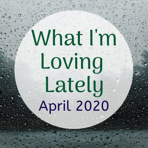 loving lately april 2020