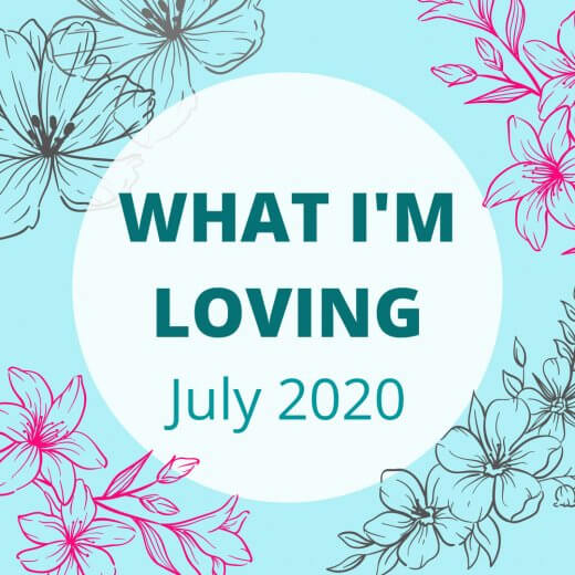 what I'm loving july 2020
